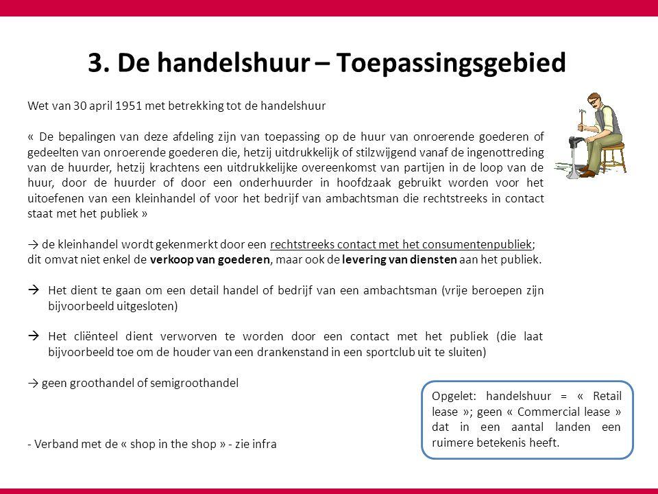 3. De handelshuur – Toepassingsgebied Wet van 30 april 1951 met betrekking tot de handelshuur « De bepalingen van deze afdeling zijn van toepassing op