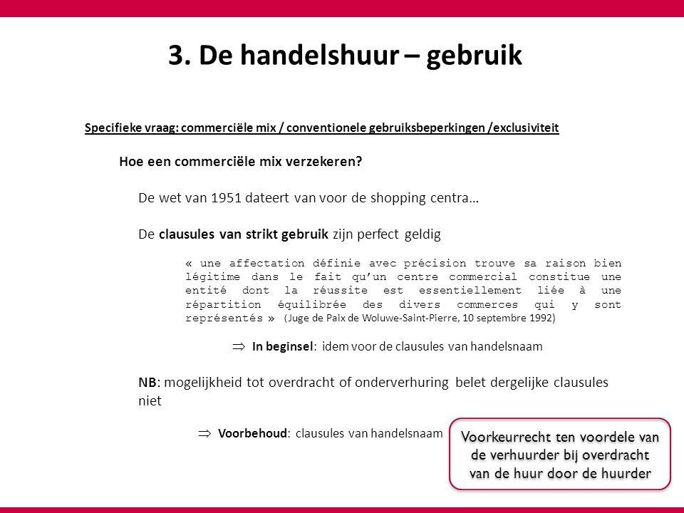 3. De handelshuur – gebruik Specifieke vraag: commerciële mix / conventionele gebruiksbeperkingen /exclusiviteit Hoe een commerciële mix verzekeren? D