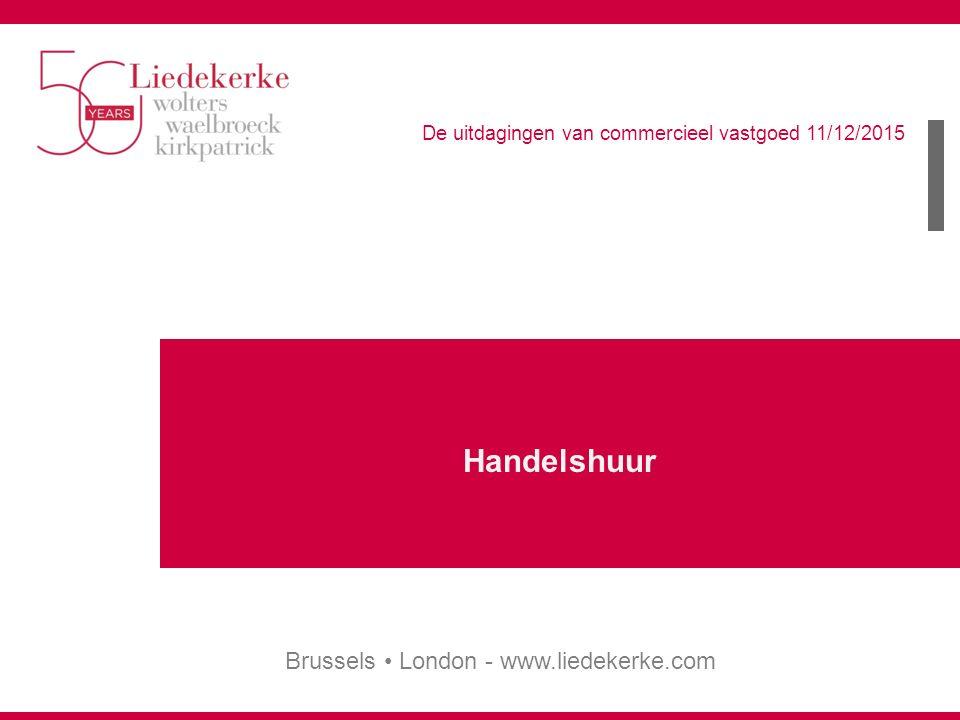 Brussels London - www.liedekerke.com De uitdagingen van commercieel vastgoed 11/12/2015 Handelshuur