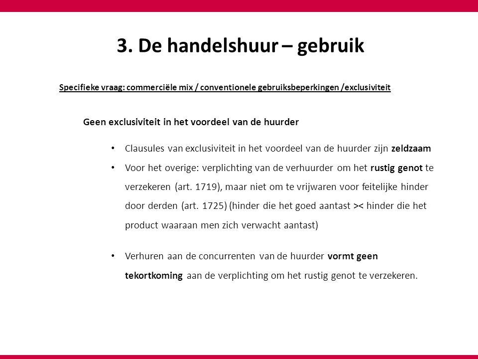 3. De handelshuur – gebruik Specifieke vraag: commerciële mix / conventionele gebruiksbeperkingen /exclusiviteit Geen exclusiviteit in het voordeel va