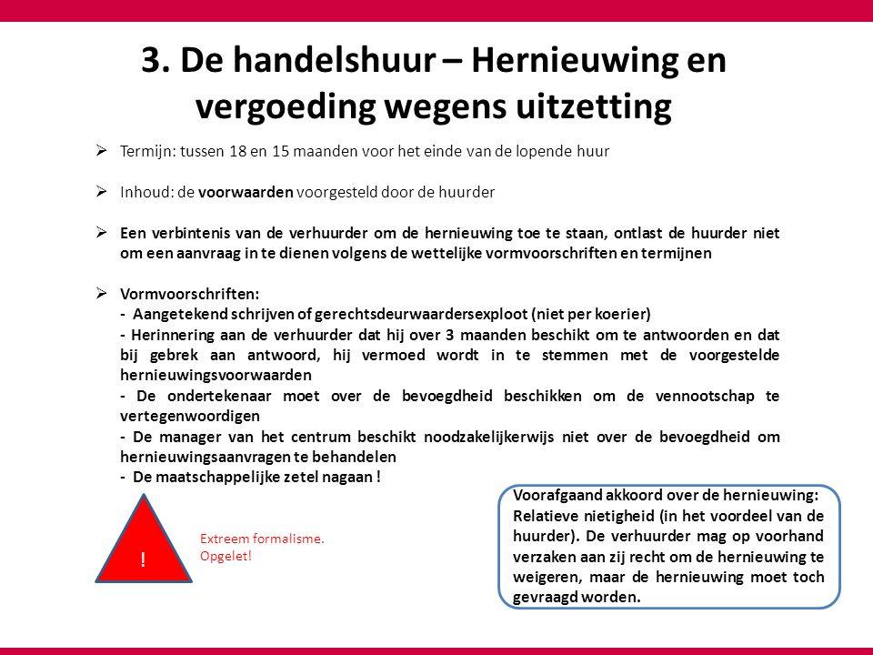 3. De handelshuur – Hernieuwing en vergoeding wegens uitzetting  Termijn: tussen 18 en 15 maanden voor het einde van de lopende huur  Inhoud: de voo