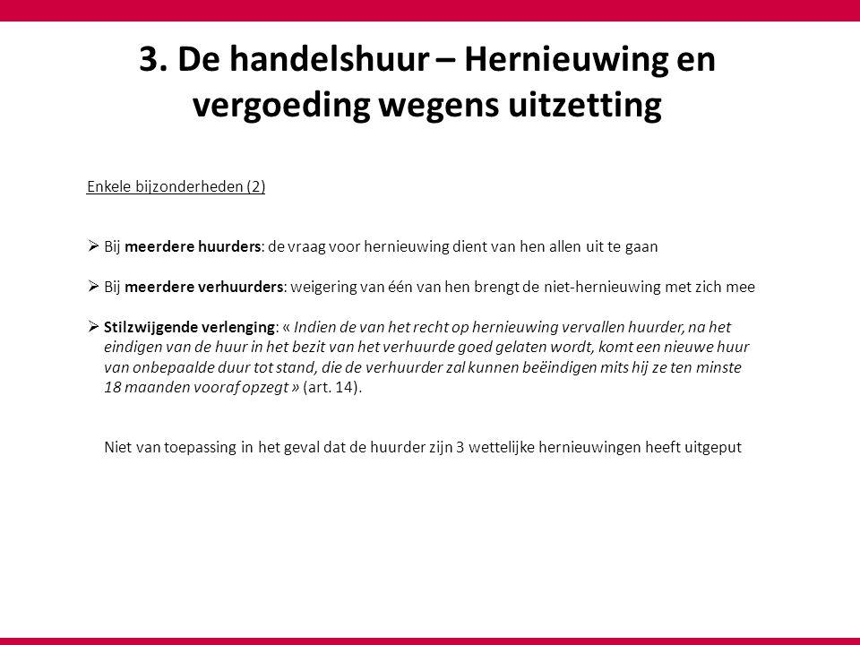3. De handelshuur – Hernieuwing en vergoeding wegens uitzetting Enkele bijzonderheden (2)  Bij meerdere huurders: de vraag voor hernieuwing dient van