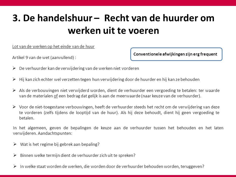 3. De handelshuur – Recht van de huurder om werken uit te voeren Lot van de werken op het einde van de huur Artikel 9 van de wet (aanvullend) :  De v