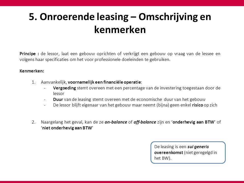 5. Onroerende leasing – Omschrijving en kenmerken Principe : de lessor, laat een gebouw oprichten of verkrijgt een gebouw op vraag van de lessee en vo