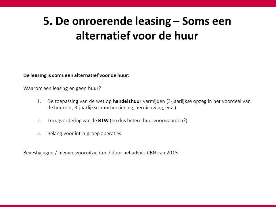 5. De onroerende leasing – Soms een alternatief voor de huur De leasing is soms een alternatief voor de huur: Waarom een leasing en geen huur? 1.De to