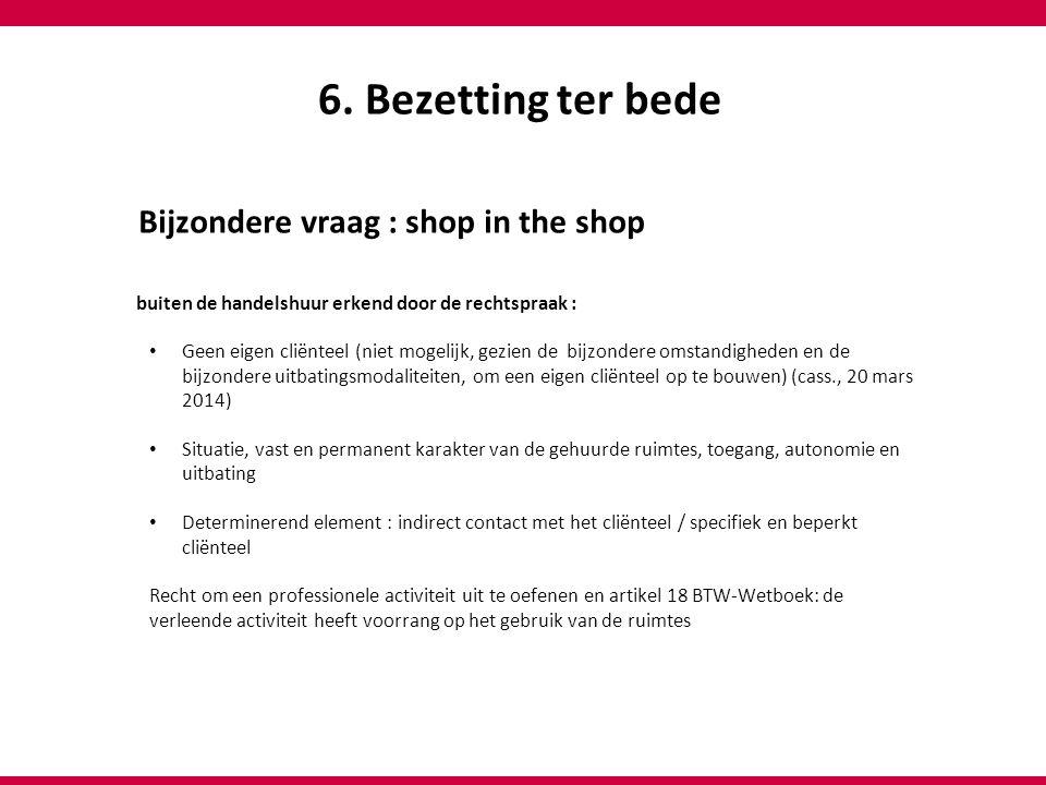 6. Bezetting ter bede Bijzondere vraag : shop in the shop buiten de handelshuur erkend door de rechtspraak : Geen eigen cliënteel (niet mogelijk, gezi
