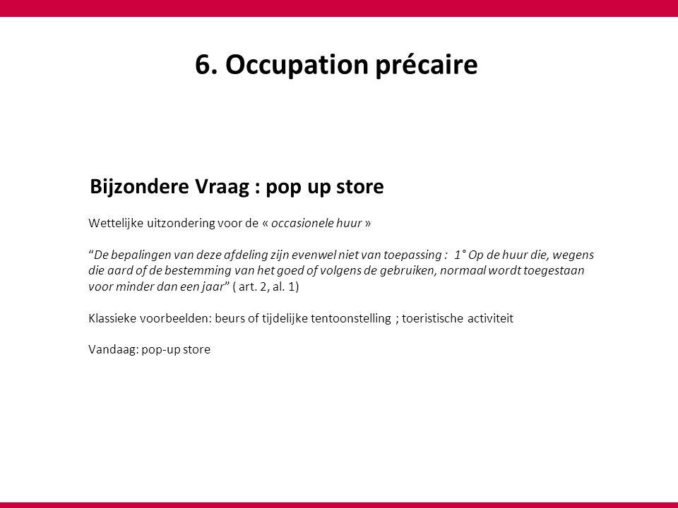 """6. Occupation précaire Bijzondere Vraag : pop up store Wettelijke uitzondering voor de « occasionele huur » """"De bepalingen van deze afdeling zijn even"""