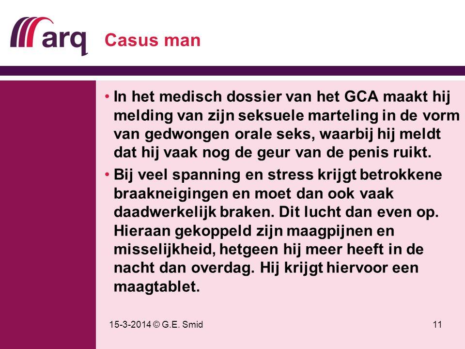 15-3-2014 © G.E. Smid11 Casus man In het medisch dossier van het GCA maakt hij melding van zijn seksuele marteling in de vorm van gedwongen orale seks