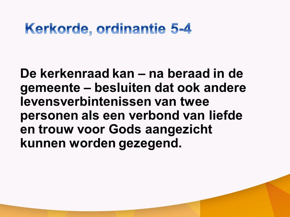De kerkenraad kan – na beraad in de gemeente – besluiten dat ook andere levensverbintenissen van twee personen als een verbond van liefde en trouw voor Gods aangezicht kunnen worden gezegend.