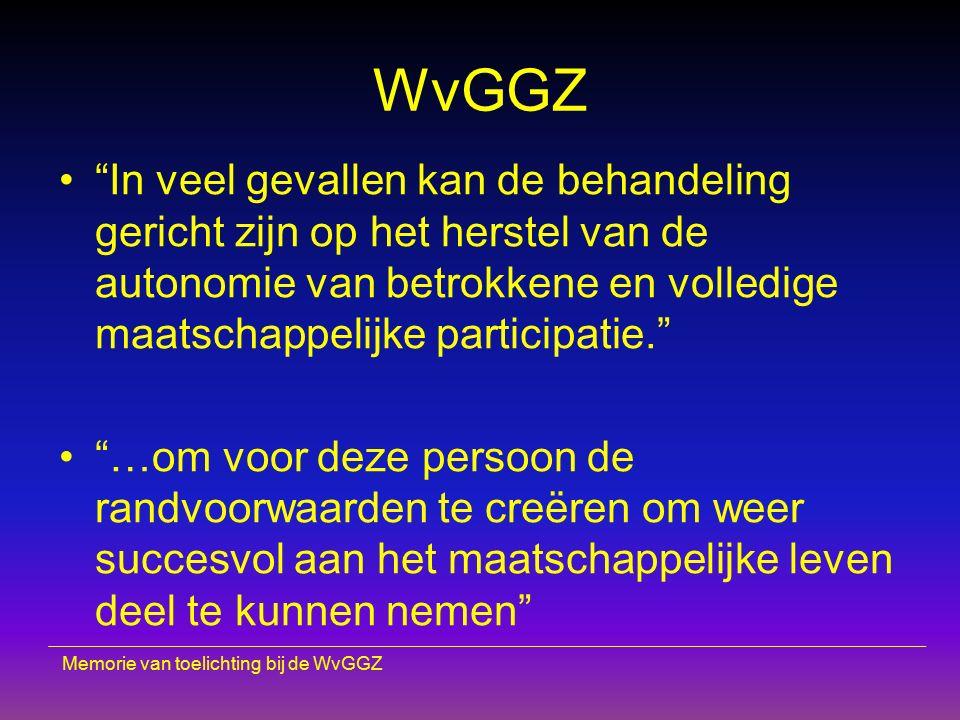 """WvGGZ """"In veel gevallen kan de behandeling gericht zijn op het herstel van de autonomie van betrokkene en volledige maatschappelijke participatie."""" """"…"""