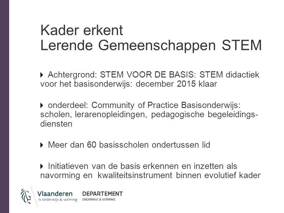 Kader erkent Lerende Gemeenschappen STEM Achtergrond: STEM VOOR DE BASIS: STEM didactiek voor het basisonderwijs: december 2015 klaar onderdeel: Commu