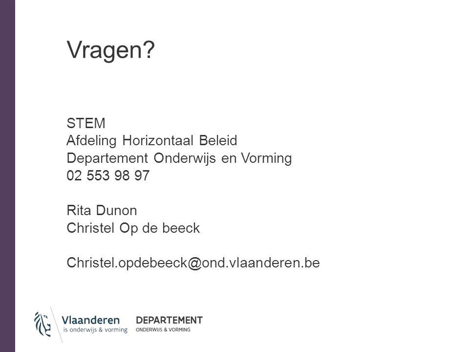 Vragen? STEM Afdeling Horizontaal Beleid Departement Onderwijs en Vorming 02 553 98 97 Rita Dunon Christel Op de beeck Christel.opdebeeck@ond.vlaander