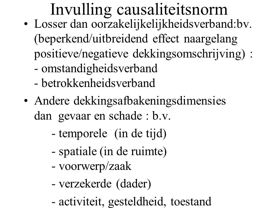 Invulling causaliteitsnorm Losser dan oorzakelijkelijkheidsverband:bv.