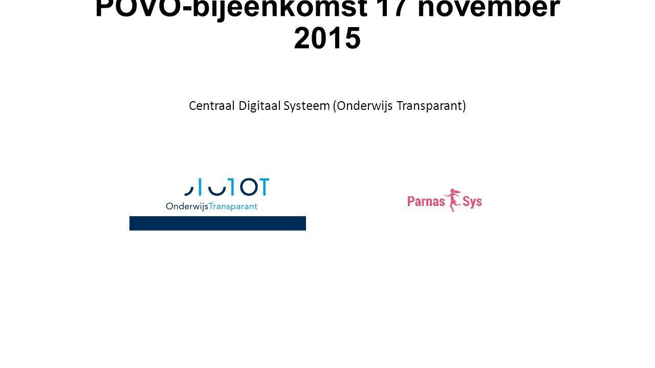 POVO-bijeenkomst 17 november 2015 Centraal Digitaal Systeem (Onderwijs Transparant)