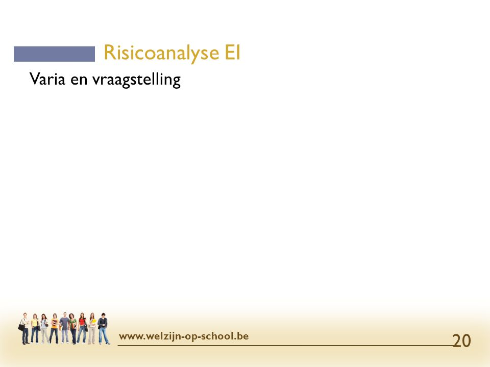 Risicoanalyse EI www.welzijn-op-school.be 20 Varia en vraagstelling