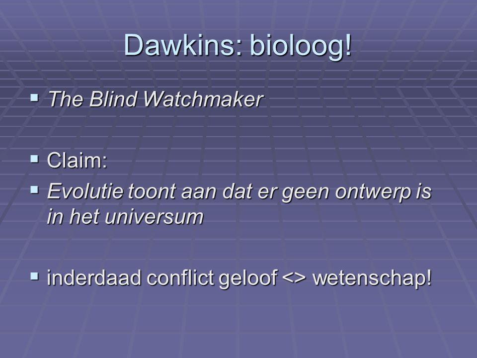 Dawkins: bioloog!  The Blind Watchmaker  Claim:  Evolutie toont aan dat er geen ontwerp is in het universum  inderdaad conflict geloof <> wetensch