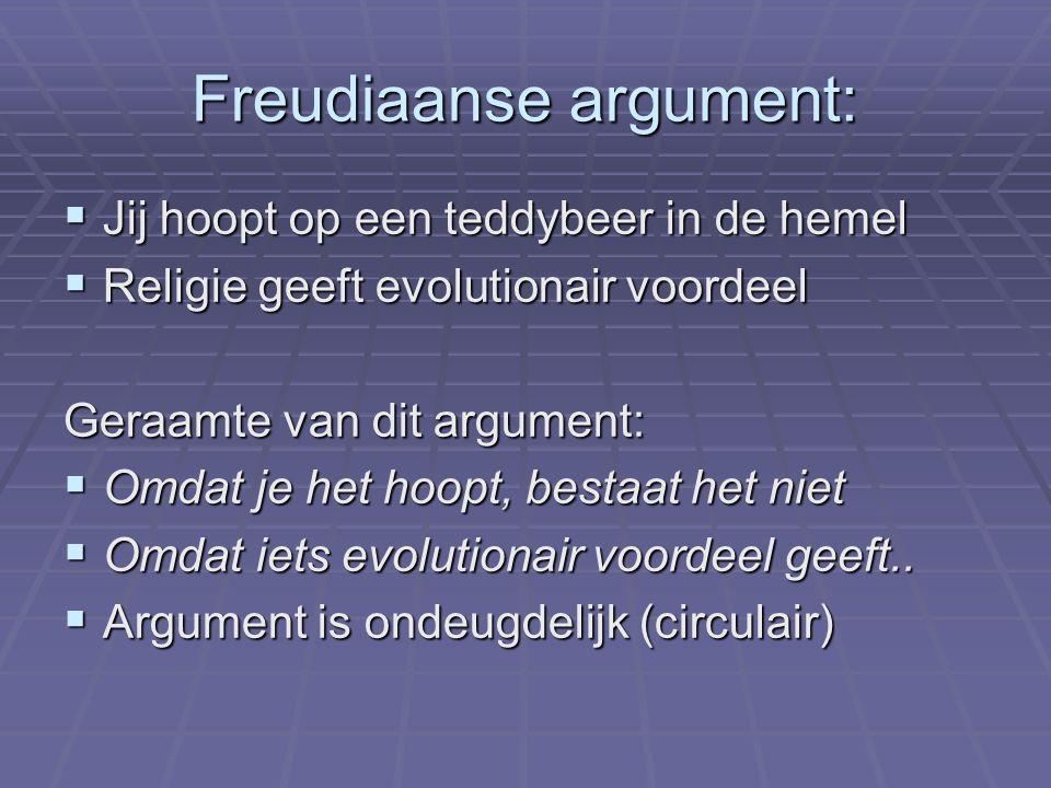Freudiaanse argument:  Jij hoopt op een teddybeer in de hemel  Religie geeft evolutionair voordeel Geraamte van dit argument:  Omdat je het hoopt,