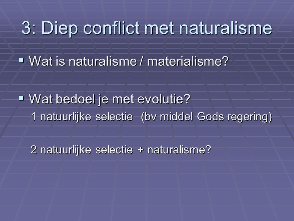 3: Diep conflict met naturalisme  Wat is naturalisme / materialisme.
