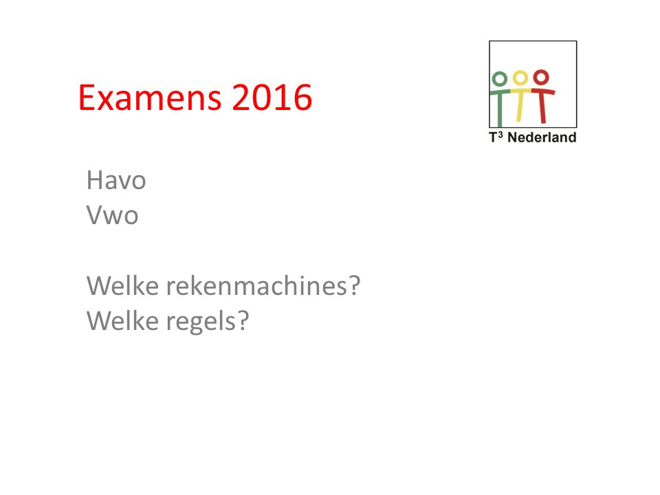 Examens 2016 e.v. U kunt alles vinden op Examenblad.nl Education.ti.com/nederland