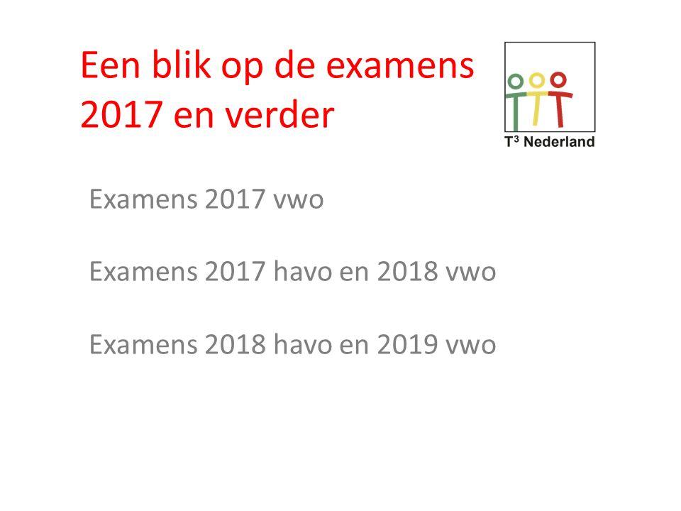 Een blik op de examens 2017 en verder Examens 2017 vwo Examens 2017 havo en 2018 vwo Examens 2018 havo en 2019 vwo