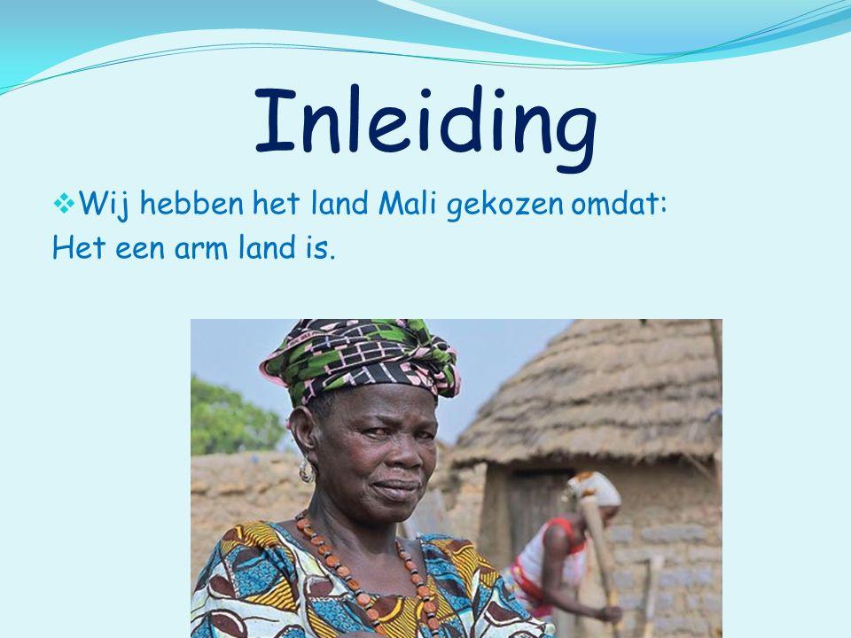 Inleiding  Wij hebben het land Mali gekozen omdat: Het een arm land is.