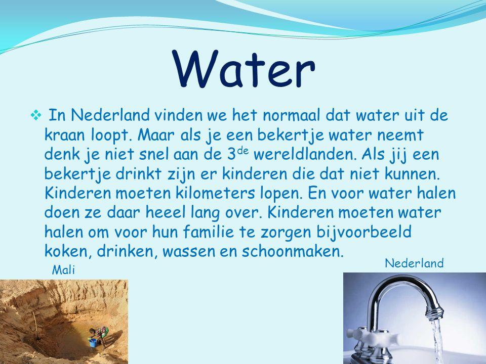 Water  In Nederland vinden we het normaal dat water uit de kraan loopt.