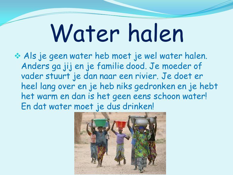 Water halen  Als je geen water heb moet je wel water halen.