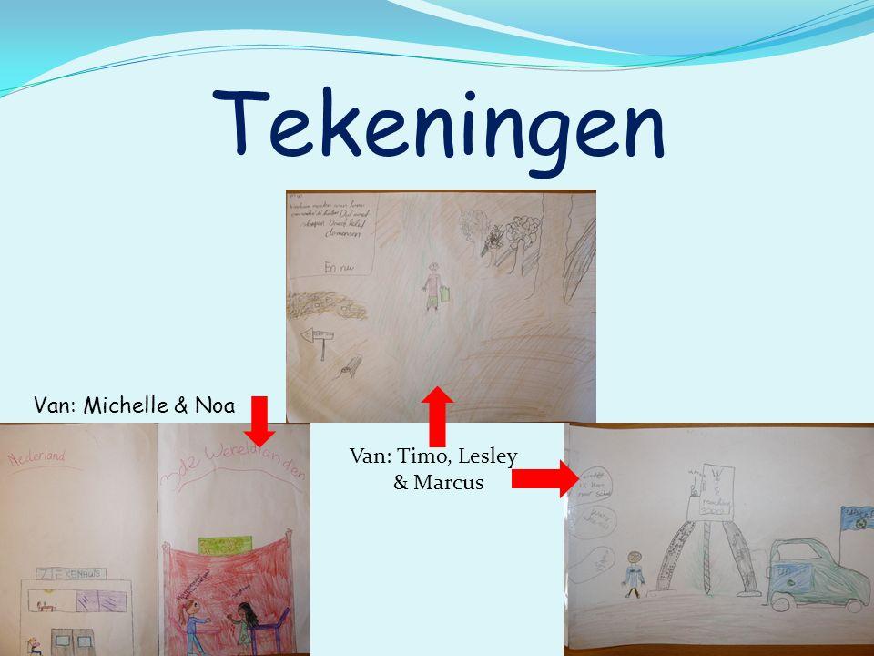 Tekeningen Van: Michelle & Noa Van: Timo, Lesley & Marcus