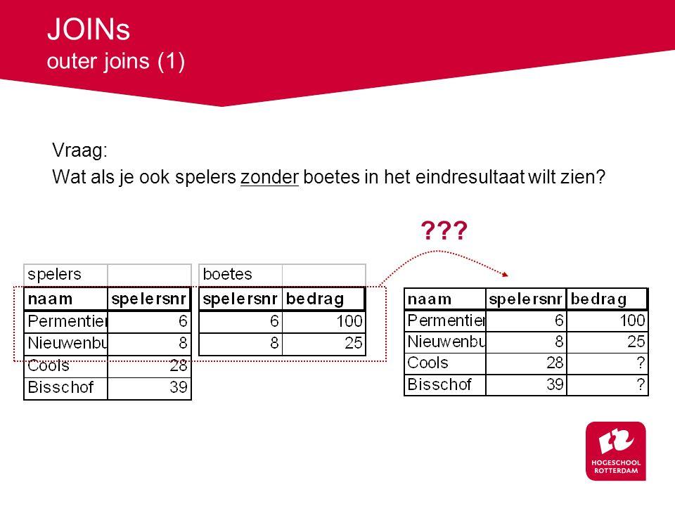 JOINs outer joins (1) Vraag: Wat als je ook spelers zonder boetes in het eindresultaat wilt zien.