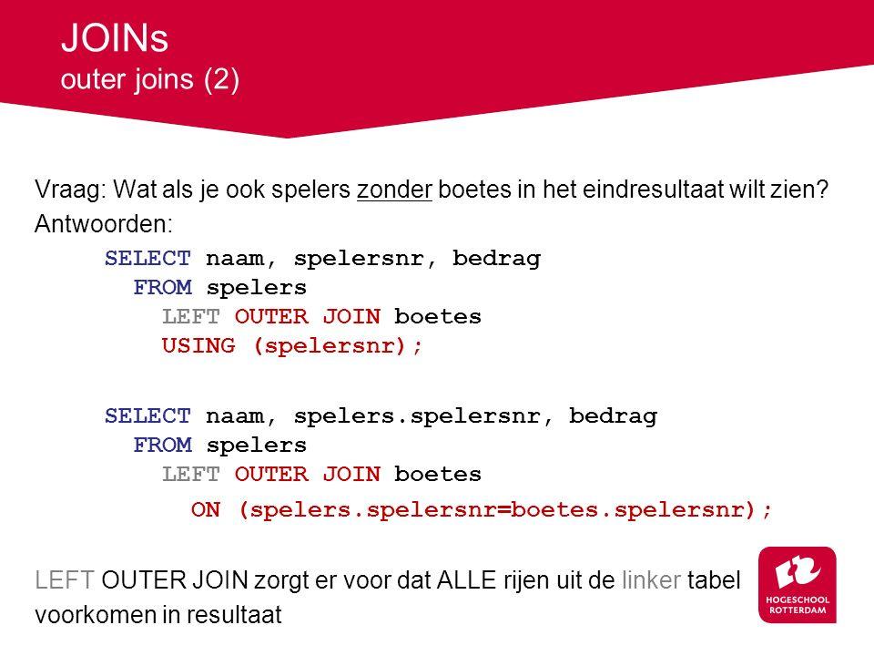 JOINs outer joins (2) Vraag: Wat als je ook spelers zonder boetes in het eindresultaat wilt zien.