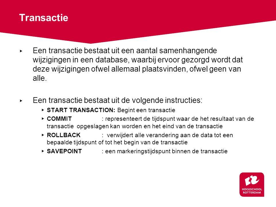 Transactie ▸ Een transactie bestaat uit een aantal samenhangende wijzigingen in een database, waarbij ervoor gezorgd wordt dat deze wijzigingen ofwel allemaal plaatsvinden, ofwel geen van alle.