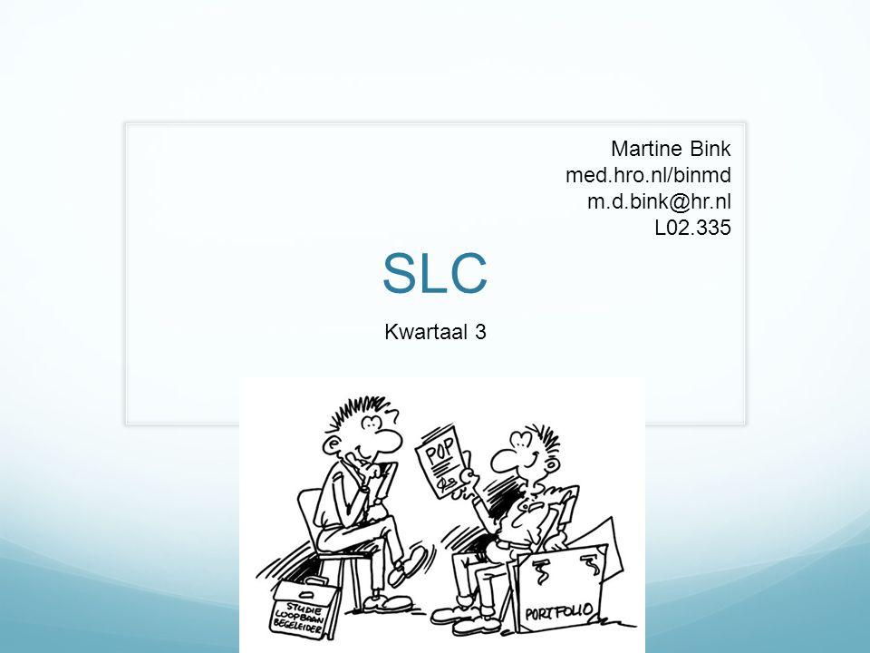 SLC Kwartaal 3 Martine Bink med.hro.nl/binmd m.d.bink@hr.nl L02.335