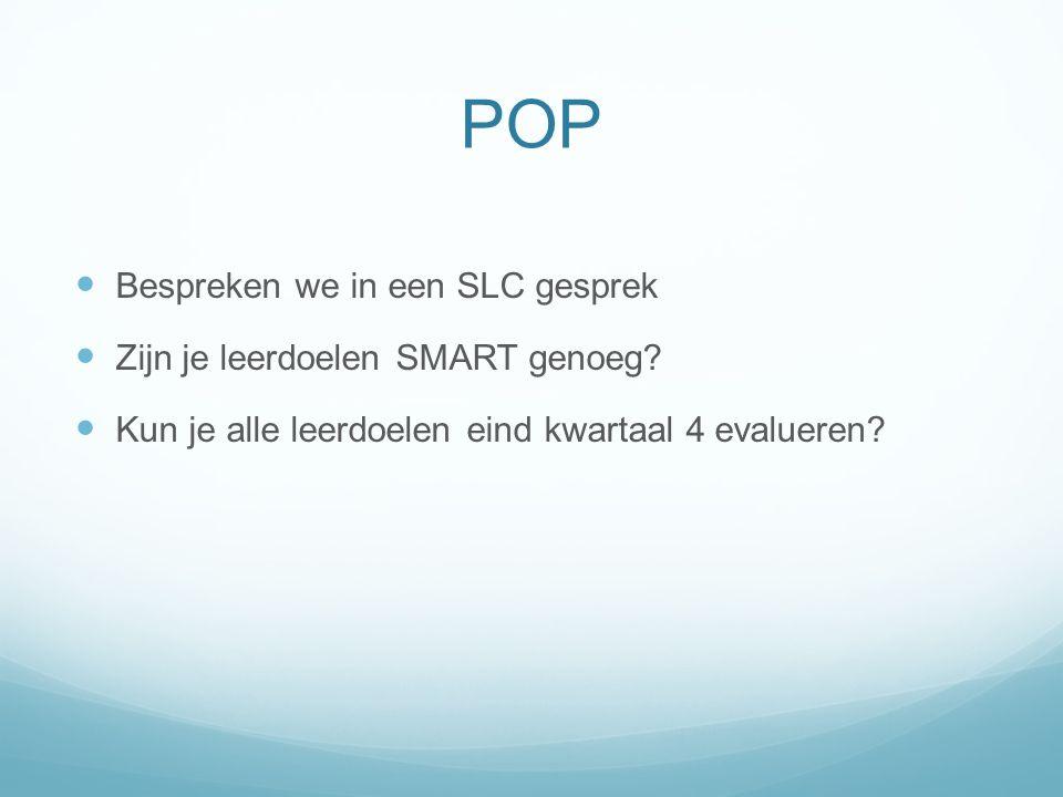 POP Bespreken we in een SLC gesprek Zijn je leerdoelen SMART genoeg.
