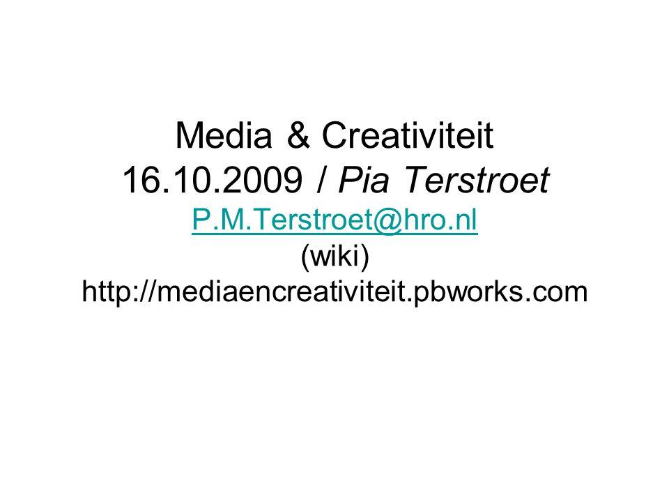 Media & Creativiteit 16.10.2009 / Pia Terstroet P.M.Terstroet@hro.nl (wiki) http://mediaencreativiteit.pbworks.com P.M.Terstroet@hro.nl