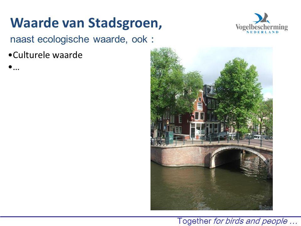 Waarde van Stadsgroen, naast ecologische waarde, ook : Together for birds and people … Culturele waarde …