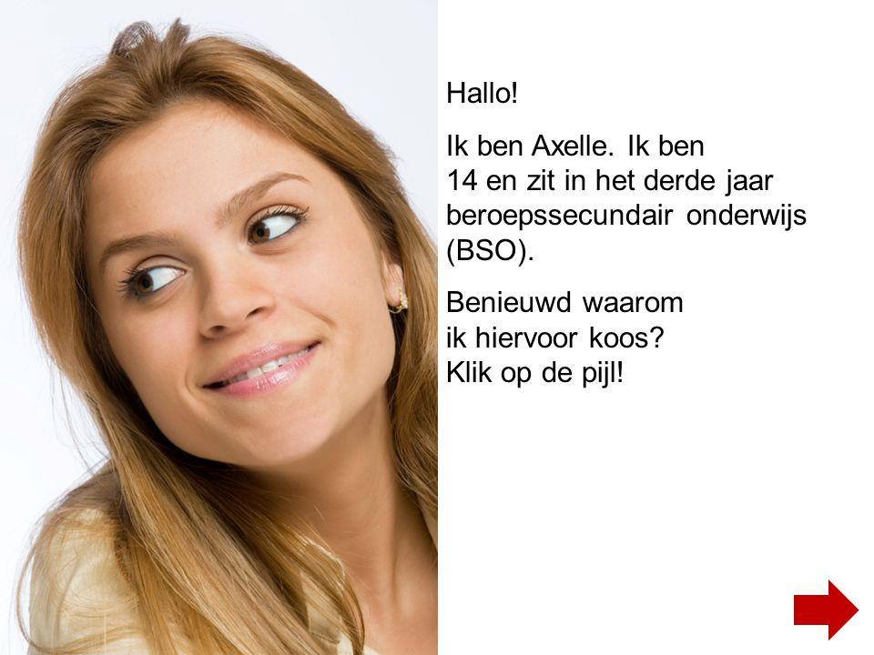 Hallo.Ik ben Axelle. Ik ben 14 en zit in het derde jaar beroepssecundair onderwijs (BSO).