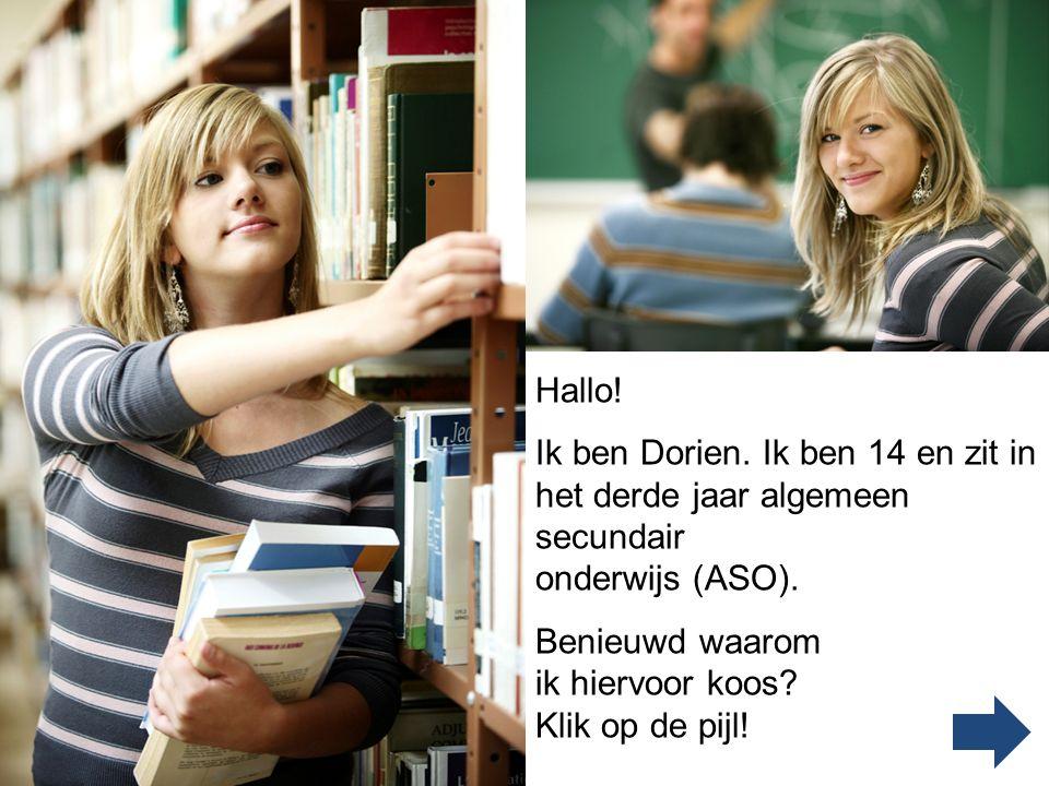 Hallo.Ik ben Dorien. Ik ben 14 en zit in het derde jaar algemeen secundair onderwijs (ASO).