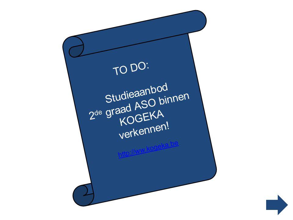 TO DO: Studieaanbod 2 de graad ASO binnen KOGEKA verkennen! http://ww.kogeka.be