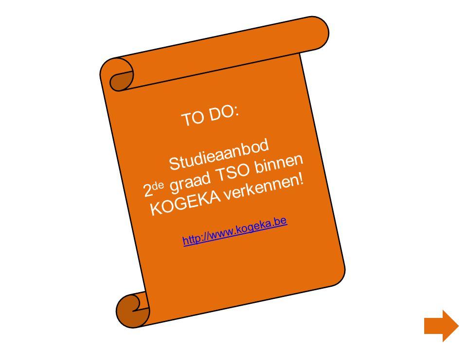 TO DO: Studieaanbod 2 de graad TSO binnen KOGEKA verkennen! http://www.kogeka.be