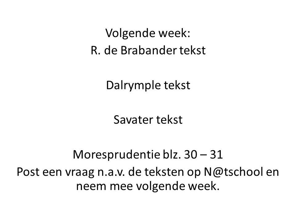 Volgende week: R. de Brabander tekst Dalrymple tekst Savater tekst Moresprudentie blz. 30 – 31 Post een vraag n.a.v. de teksten op N@tschool en neem m