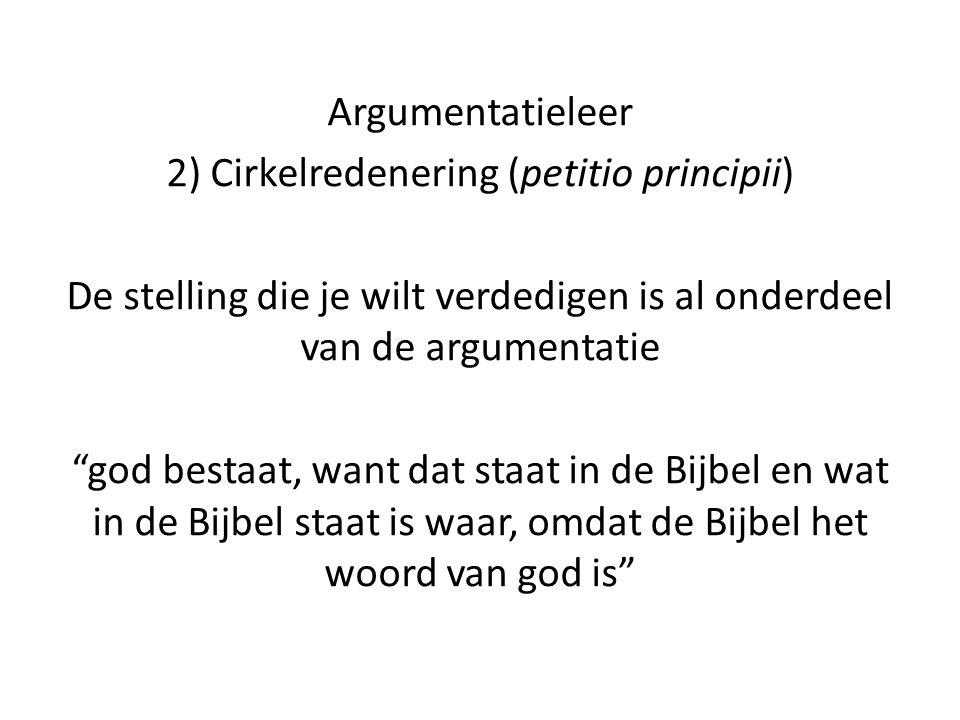 """Argumentatieleer 2) Cirkelredenering (petitio principii) De stelling die je wilt verdedigen is al onderdeel van de argumentatie """"god bestaat, want dat"""
