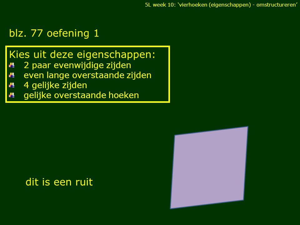 blz. 77 oefening 1 DIAGONALEN Kies uit deze eigenschappen: 2 paar evenwijdige zijden even lange overstaande zijden 4 gelijke zijden gelijke overstaand