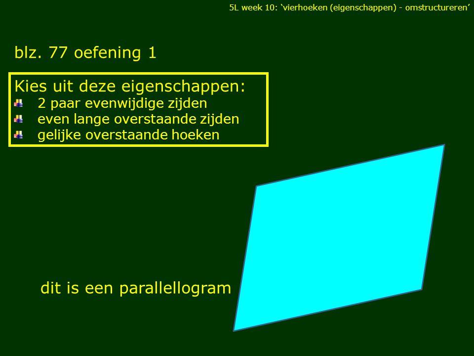 blz. 77 oefening 1 DIAGONALEN Kies uit deze eigenschappen: 2 paar evenwijdige zijden even lange overstaande zijden gelijke overstaande hoeken dit is e