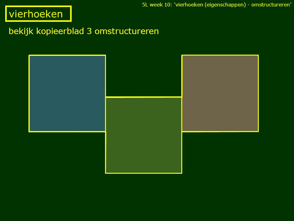 bekijk kopieerblad 3 omstructureren vierhoeken 5L week 10: 'vierhoeken (eigenschappen) - omstructureren'