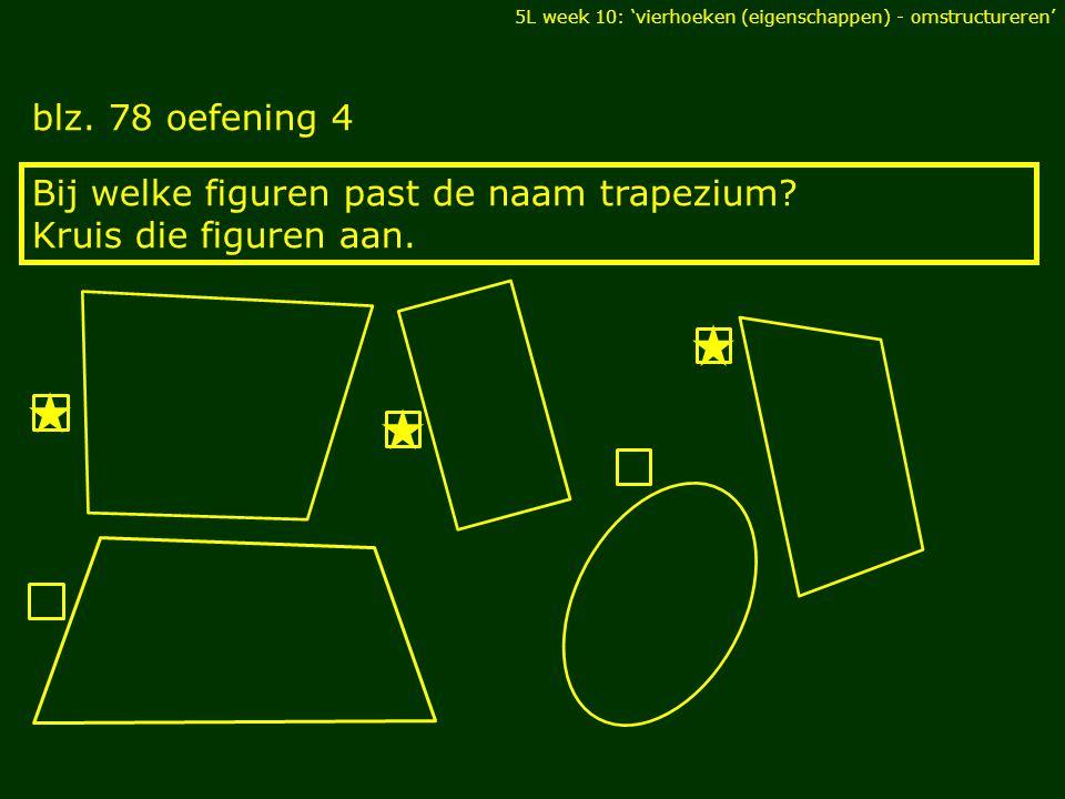 blz.78 oefening 4 DIAGONALEN Bij welke figuren past de naam trapezium.