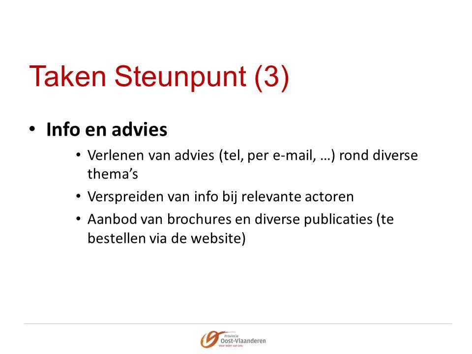 Taken Steunpunt (3) Info en advies Verlenen van advies (tel, per e-mail, …) rond diverse thema's Verspreiden van info bij relevante actoren Aanbod van