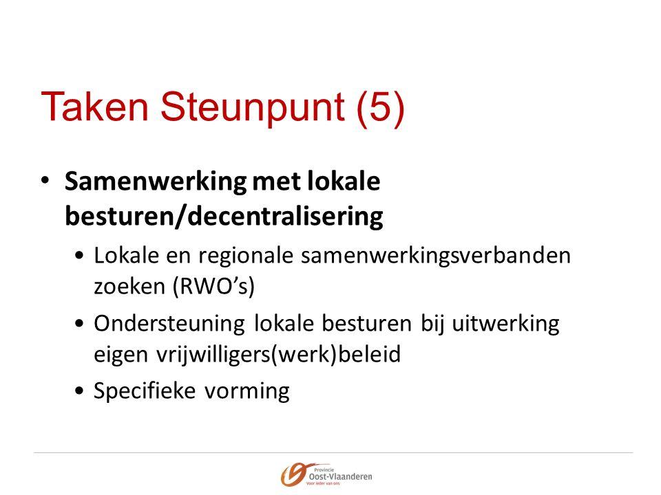 Taken Steunpunt (5) Samenwerking met lokale besturen/decentralisering Lokale en regionale samenwerkingsverbanden zoeken (RWO's) Ondersteuning lokale besturen bij uitwerking eigen vrijwilligers(werk)beleid Specifieke vorming