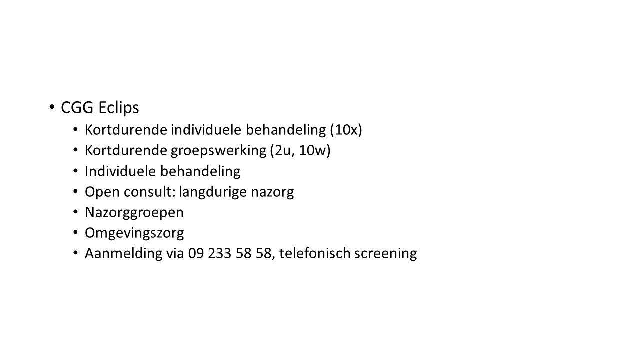 CGG Eclips Kortdurende individuele behandeling (10x) Kortdurende groepswerking (2u, 10w) Individuele behandeling Open consult: langdurige nazorg Nazorggroepen Omgevingszorg Aanmelding via 09 233 58 58, telefonisch screening