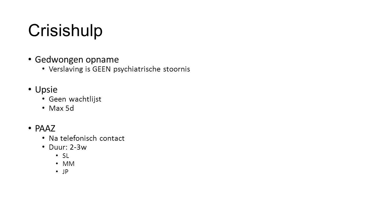 Crisishulp Gedwongen opname Verslaving is GEEN psychiatrische stoornis Upsie Geen wachtlijst Max 5d PAAZ Na telefonisch contact Duur: 2-3w SL MM JP