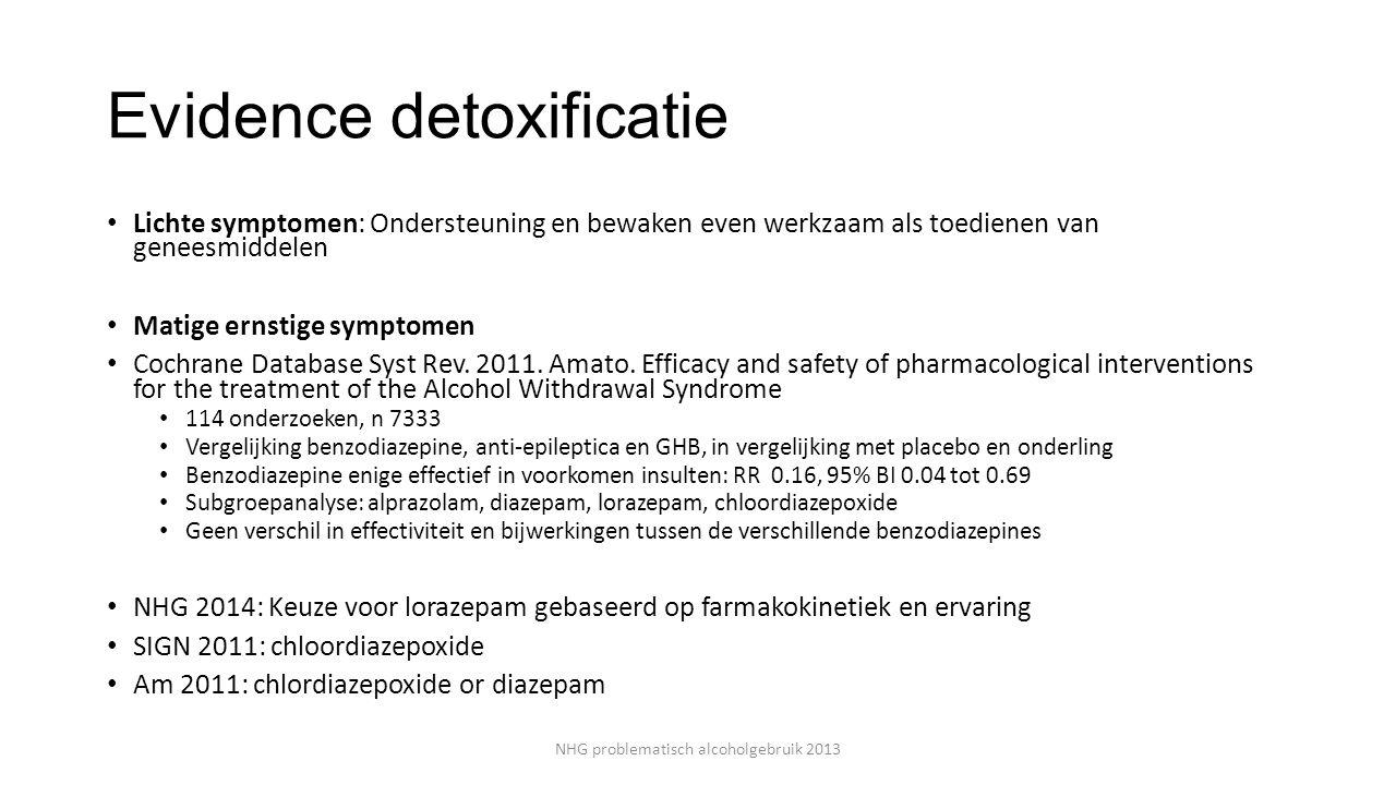 Evidence detoxificatie Lichte symptomen: Ondersteuning en bewaken even werkzaam als toedienen van geneesmiddelen Matige ernstige symptomen Cochrane Database Syst Rev.